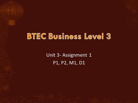 BTEC Business Level 3 Unit 3- Assignment 1 P1, P2, M1, D1.
