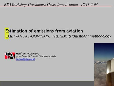"Estimation of emissions from aviation EMEP/ANCAT/CORINAIR, TRENDS & ""Austrian"" methodology Manfred KALIVODA, psiA-Consult GmbH, Vienna/Austria"