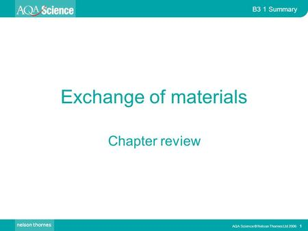 AQA Science © Nelson Thornes Ltd 2006 1 B3 1 Summary Exchange of materials Chapter review.