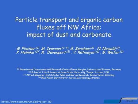 Particle transport and organic carbon fluxes off NW Africa: impact of dust and carbonate G. Fischer (1), M. Iversen (3, 4), G. Karakas (3), N. Nowald (1),