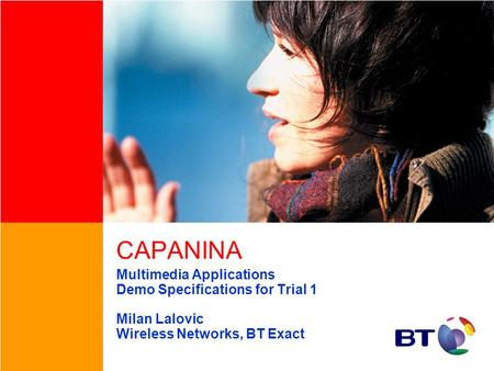 CAPANINA Multimedia Applications Demo Specifications for Trial 1 Milan Lalovic Wireless Networks, BT Exact.