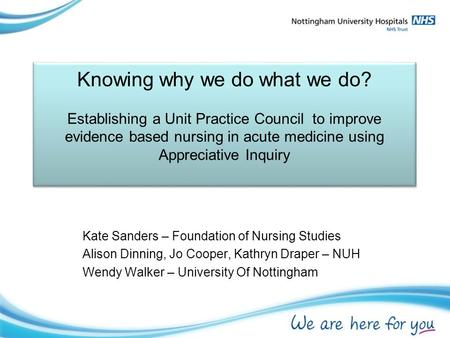 Knowing why we do what we do? Establishing a Unit Practice Council to improve evidence based nursing in acute medicine using Appreciative Inquiry Knowing.