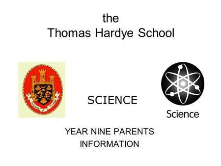 The Thomas Hardye School YEAR NINE PARENTS INFORMATION SCIENCE.
