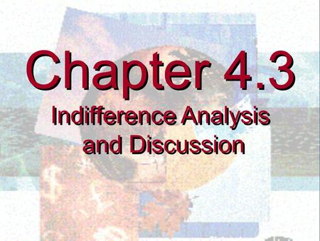 Chapter 4.3 Indifference Analysis and Discussion Chapter 4.3 Indifference Analysis and Discussion.