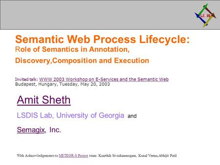 Semantic Web Process Lifecycle: Role of Semantics in Annotation, Discovery,Composition and Execution Invited talk: WWW 2003 Workshop on E-Services and.