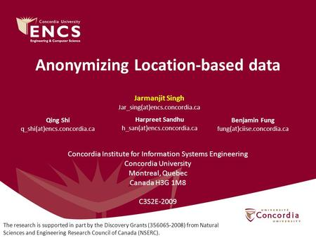 Anonymizing Location-based data Jarmanjit Singh Jar_sing(at)encs.concordia.ca Harpreet Sandhu h_san(at)encs.concordia.ca Qing Shi q_shi(at)encs.concordia.ca.