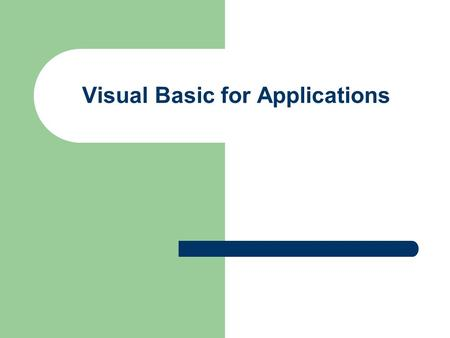 Visual Basic for Applications. What it does Extends the features and built in functions of Excel – Create and run VB procedures – Some may be easy to.