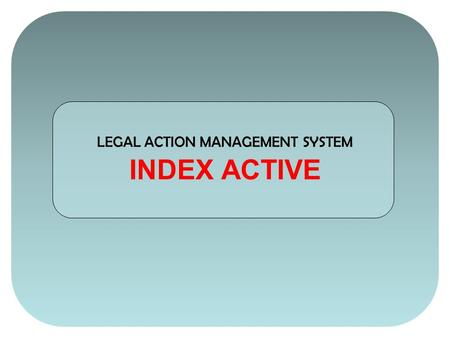 LEGAL ACTION MANAGEMENT SYSTEM INDEX ACTIVE. 1.In the G3R Legal Folder open the file named Index_Active.xls. 2.Double click in the white box in Column.