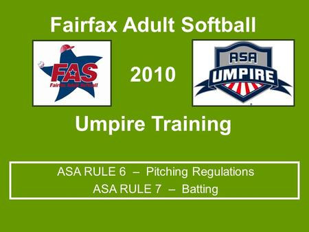 Fairfax Adult Softball 2010 Umpire Training ASA RULE 6 – Pitching Regulations ASA RULE 7 – Batting.