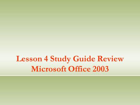 Lesson 4 Study Guide Review Microsoft Office 2003.