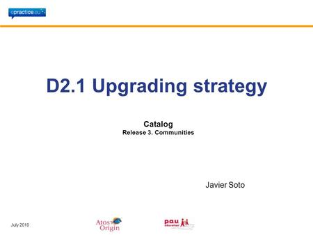 July 2010 D2.1 Upgrading strategy Javier Soto Catalog Release 3. Communities.