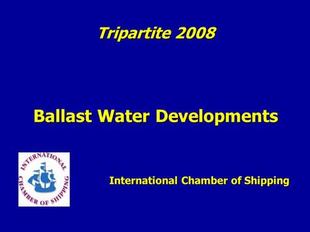 Ballast Water Developments International Chamber of Shipping Tripartite 2008.