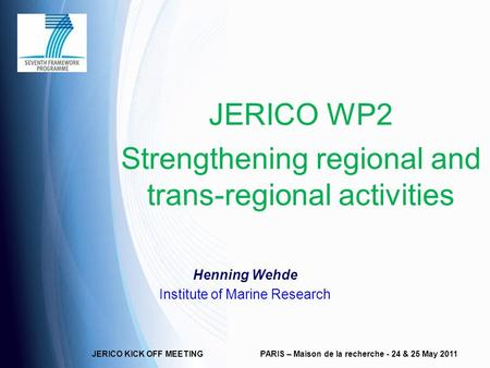 JERICO KICK OFF MEETINGPARIS – Maison de la recherche - 24 & 25 May 2011 JERICO WP2 Strengthening regional and trans-regional activities Henning Wehde.