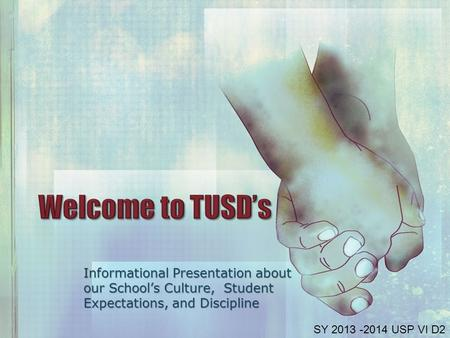 Informational Presentation about our School's Culture, Student Expectations, and Discipline SY 2013 -2014 USP VI D2.