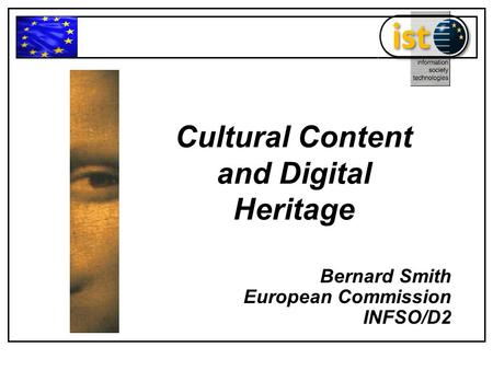 Cultural Content and Digital Heritage Bernard Smith European Commission INFSO/D2.