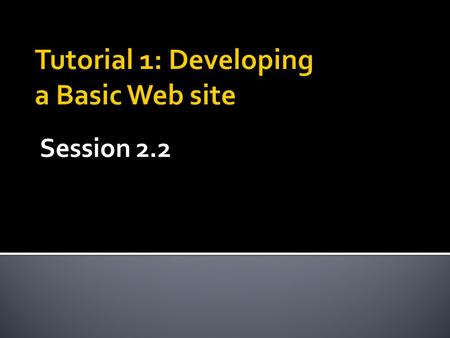 Tutorial 1: Developing a Basic Web site