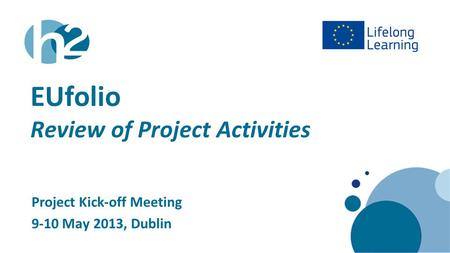 Www.h2.ie EUfolio Review of Project Activities Project Kick-off Meeting 9-10 May 2013, Dublin.