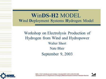 WinDS-H2 MODEL Wind Deployment Systems Hydrogen Model Workshop on Electrolysis Production of Hydrogen from Wind and Hydropower Walter Short Nate Blair.