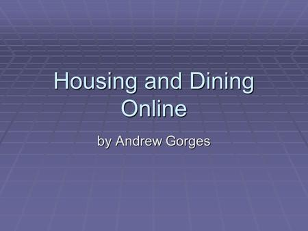 Housing and Dining Online by Andrew Gorges. Outline  Overview of PHP  Overview of MySQL  Using PHP  Using MySQL  PHP and MySQL together  Production.
