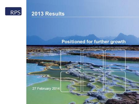 2013 Results 1 Positioned for further growth 2013 Results 27 February 2014.