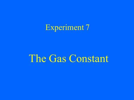 Experiment 7 The Gas Constant. Purpose and Goals To determine the gas constant R, by collecting H 2 produced when a known amount of Mg reacts with acid.