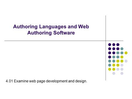 Authoring Languages and Web Authoring Software 4.01 Examine web page development and design.