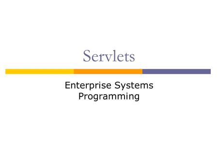 Servlets Enterprise Systems Programming. Servlets  Servlets: server-side Java programs that enable dynamic processing of web-based requests  Web-based.