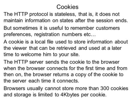 Cookies The HTTP protocol is stateless, that is, it does not maintain information on states after the session ends. But sometimes it is useful to remember.