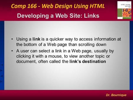Developing a Web Site: Links Using a link is a quicker way to access information at the bottom of a Web page than scrolling down A user can select a link.