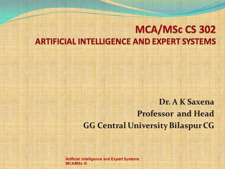 MCA/MSc CS 302 <strong>ARTIFICIAL</strong> <strong>INTELLIGENCE</strong> AND EXPERT <strong>SYSTEMS</strong>
