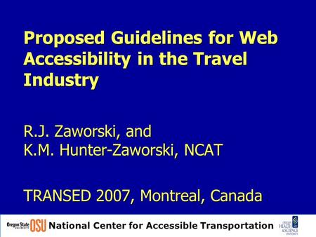 National Center for Accessible Transportation Proposed Guidelines for Web Accessibility in the Travel Industry R.J. Zaworski, and K.M. Hunter-Zaworski,