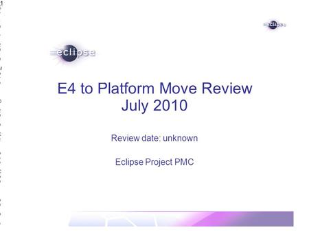 E4 July 2010 Move | © 2010 Eclipse Contributors, made available under the EPL v1.0E4 July 2010 Move | © 2010 Eclipse Contributors, made available under.