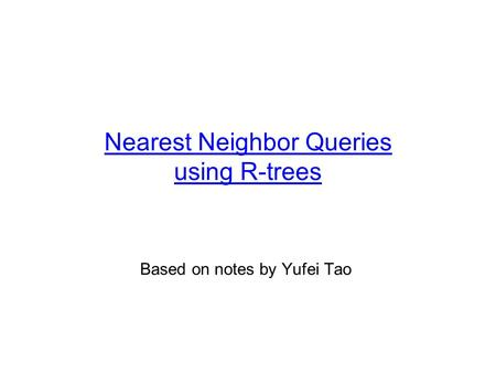 Nearest Neighbor Queries using R-trees