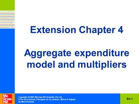 E4-1 Copyright  2007 McGraw-Hill Australia Pty Ltd PPTs t/a Economic Principles 2e, by Jackson, McIver & Bajada By Muni Perumal Extension Chapter 4 Aggregate.