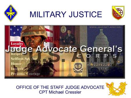 MILITARY JUSTICE OFFICE OF THE STAFF JUDGE ADVOCATE CPT Michael Cressler.
