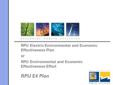 RPU Electric Environmental and Economic Effectiveness Plan or RPU Environmental and Economic Effectiveness Effort RPU E4 Plan.
