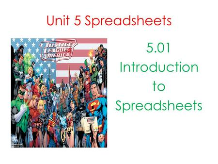 Unit 5 Spreadsheets 5.01 Introduction to Spreadsheets.