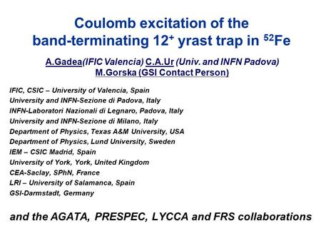 Coulomb excitation of the band-terminating 12 + yrast trap in 52 Fe IFIC, CSIC – University of Valencia, Spain University and INFN-Sezione di Padova, Italy.