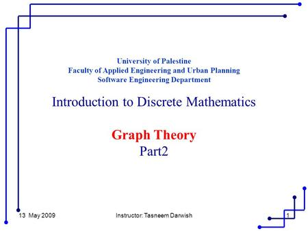 13 May 2009Instructor: Tasneem Darwish1 University of Palestine Faculty of Applied Engineering and Urban Planning Software Engineering Department Introduction.