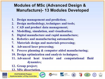 FASTAHEAD Project- Implementation of Key Activities Modules of MSc (Advanced Design & Manufacture)- 13 Modules Developed 1.Design management and prediction;