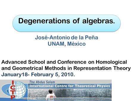 Degenerations of algebras. José-Antonio de la Peña UNAM, México Advanced School and Conference on Homological and Geometrical Methods in Representation.