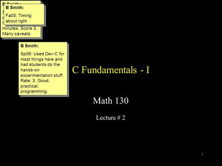 1 C Fundamentals - I Math 130 Lecture # 2 B Smith: Sp05: With discussion on labs, this took 53 minutes. Score 3. Many caveats. B Smith: Sp05: With discussion.