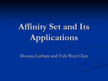 Affinity Set and Its Applications Moussa Larbani and Yuh-Wen Chen.