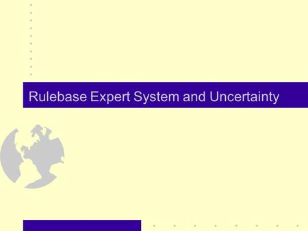 Rulebase Expert System and Uncertainty. Rule-based ES Rules as a knowledge representation technique Type of rules :- relation, recommendation, directive,