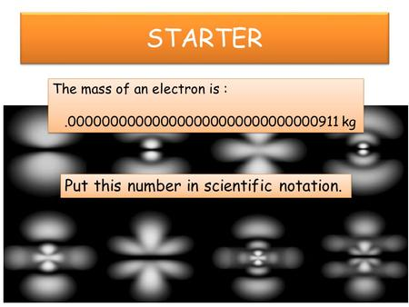 STARTER Put this number in scientific notation.