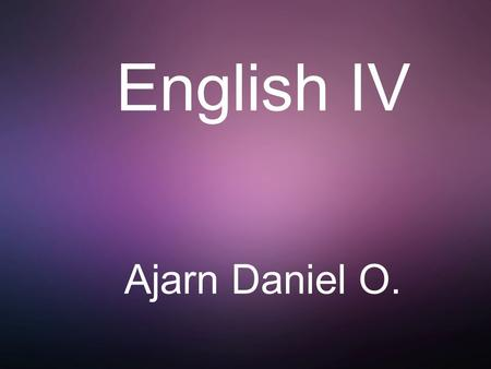 English IV Ajarn Daniel O.. Topics marks expectations.