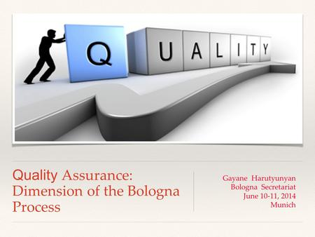Quality Assurance: Dimension of the Bologna Process Gayane Harutyunyan Bologna Secretariat June 10-11, 2014 Munich.