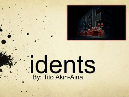 Idents By: Tito Akin-Aina. What is idents Idents are little animated video that are used to present or identify themselves before a program. Popular Television.
