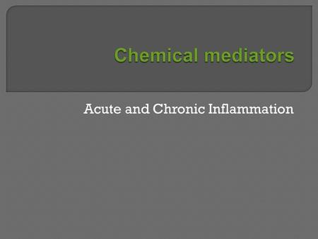 Acute and Chronic Inflammation. W.B. Saunders Company items and derived items Copyright (c) 1999 by W.B. Saunders Company.