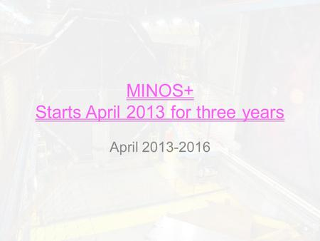 MINOS+ Starts April 2013 for three years April 2013-2016.